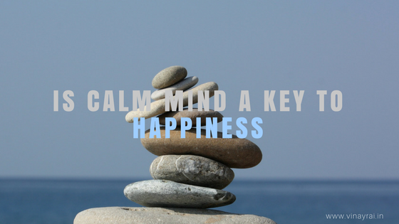 is calm mind a key to happiness vinay rai