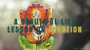 A Beautiful Life Lesson on Devotion - Vinay Rai