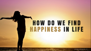 How Do We Find Happiness In Life