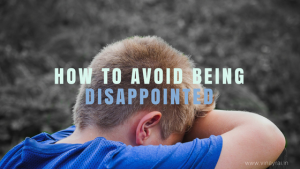 How to Avoid Being Disappointed - Vinay Rai