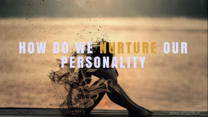 How do we nurture our personality
