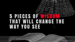 5 Pieces of Wisdom That Will Change The Way You See - Vinay Rai