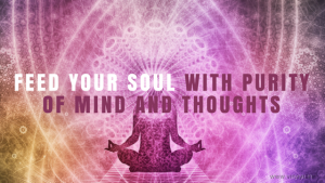 Feed Your Soul with Purity of Mind and Thoughts – Vinay Rai