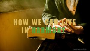 How We Can Live in Harmony - Vinay Rai