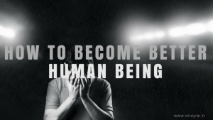 How To Become Better Human Being - Vinay Rai