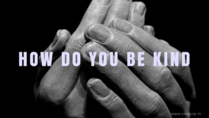 How Do You Be Kind - Vinay Rai