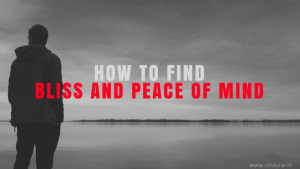 How to Find Bliss and Peace of Mind in Daily Life - Vinay Rai