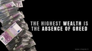 The Highest Wealth Is The Absence of Greed - Vinay Rai